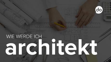 Wie werde ich Architekt?